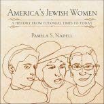 America's Jewish Women A History from Colonial Times to Today, Pamela Nadell