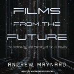 Films from the Future The Technology and Morality of Sci-Fi Movies, Andrew Maynard