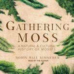 Gathering Moss A Natural and Cultural History of Mosses, Robin Wall Kimmerer