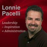 Leadership  Inspiration = Administration 30-Minute Leadership Lessons To Boost Your Leadership Skills, Lonnie Pacelli