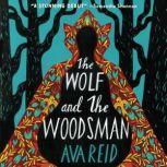 The Wolf and the Woodsman A Novel, Ava Reid