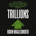 Trillions How a Band of Wall Street Renegades Invented the Index Fund and Changed Finance Forever, Robin Wigglesworth