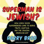 Superman Is Jewish? How Comic Book Superheroes Came to Serve Truth, Justice, and the Jewish-American Way, Harry Brod