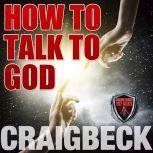 How to Talk to God: Manifesting Magic Secret 6, Craig Beck
