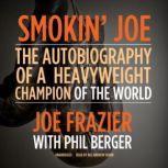 Smokin Joe The Autobiography of a Heavyweight Champion of the World, Smokin Joe Frazier, Joe Frazier; Phil Berger
