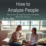 How to Analyze People How to See through Deception and Make Better Eye Contact, Aries Hellen