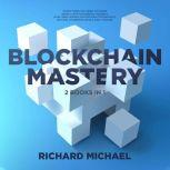 Blockchain Mastery - 2 Books Bundle : Everything you need to know about Cryptocurrency Market, How Libra Works, Blockchain Technology, Bitcoin, Ethereum, Ripple and Litecoin, Richard Michael
