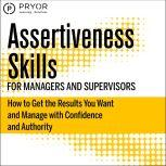 Assertiveness Skills for Managers and Supervisors, Pryor Learning Solutions