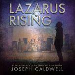 Lazarus Rising A Novel, Joseph Caldwell