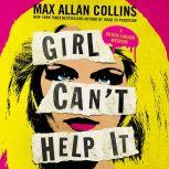 Girl Can't Help It A Thriller, Max Allan Collins