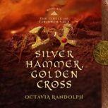 Silver Hammer, Golden Cross: Book Six of The Circle of Ceridwen Saga, Octavia Randolph