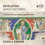 Revelation: Audio Lectures 22 Lessons on History, Meaning, and Application, Craig S. Keener