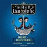 The Pet and the Pendulum The Misadventures of Edgar & Allan Poe, Book Three, Gordon McAlpine