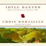 Idyll Banter Weekly Excursions to a Very Small Town, Chris Bohjalian