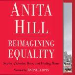 Reimagining Equality Stories of Gender, Race, and Finding Home, Anita Hill