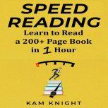 Speed Reading: Learn to Read a 200+ Page Book in 1 Hour, Kam Knight