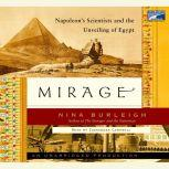 Mirage Napoleon's Scientists and the Unveiling of Egypt, Nina Burleigh