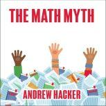 The Math Myth And Other Stem Delusions, Andrew Hacker