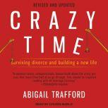 Crazy Time Surviving Divorce and Building a New Life, Abigail Trafford