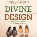 Divine Design God's Complementary Roles for Men and Women, John MacArthur