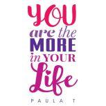 You Are The More In Your Life, Paula Tresintsis