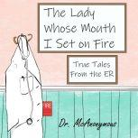 The Lady Whose Mouth I Set on Fire True Tales form the ER, Dr. McAnonymous