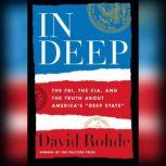 In Deep The FBI, CIA, and the Truth about America's Deep State, David Rohde