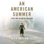 An American Summer Love and Death in Chicago, Alex Kotlowitz