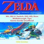 The Legend of Zelda Skyward Sword, Wii, Wii U, Switch, ISO, HD, Rom, Walkthrough, Tips, Game Guide Unofficial, Hse Guides