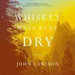 Whiskey When We're Dry, John Larison