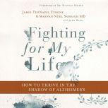 Fighting for My Life How to Thrive in the Shadow of Alzheimer's, Jamie TenNapel Tyrone