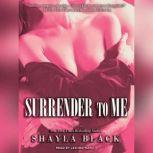 Surrender to Me, Shayla Black