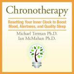 Chronotherapy Resetting Your Inner Clock to Boost Mood, Alertness, and Quality Sleep, Michael Terman