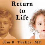 Return to Life Extraordinary Cases of Children Who Remember Past Lives, MD Tucker