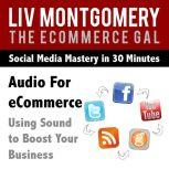 Audio for eCommerce Using Sound to Boost Your Business, Liv Montgomery