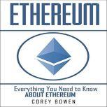 Ethereum: Everything You Need to Know About Ethereum, Corey Bowen