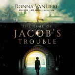 Time of Jacob's Trouble, The, Donna VanLiere