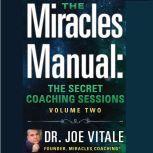 Miracles Manual Volume 2 The Secret Coaching Sessions, Joe Vitale
