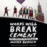 Words Will Break Cement The Passion of Pussy Riot, Masha Gessen