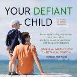 Your Defiant Child Eight Steps to Better Behavior, PhD Barkley