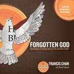 Forgotten God Reversing Our Tragic Neglect of the Holy Spirit, Francis Chan