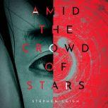 Amid the Crowd of Stars, Stephen Leigh
