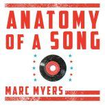 Anatomy of a Song The Oral History of 45 Iconic Hits That Changed Rock, R&B and Pop, Marc Myers