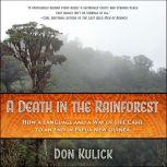 A Death in the Rainforest How a Language and a Way of Life Came to an End in Papua New Guinea, Don Kulick