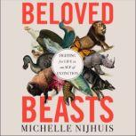 Beloved Beasts Fighting for Life in an Age of Extinction, Michelle Nijhuis