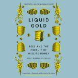 Liquid Gold Bees and the Pursuit of Midlife Honey, Roger Morgan-Grenville