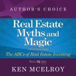 The Myths and The Magic of Real Estate Investing A Selection from The ABCs of Real Estate Investing, Ken McElroy