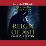 Reign of Ash, Gail Z. Martin