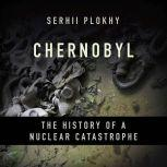 Chernobyl The History of a Nuclear Catastrophe, Serhii Plokhy