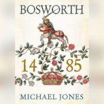 Bosworth 1485 Psychology of a Battle, Michael K. Jones